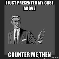 kill yourself guy blank - i just presented my case above counter me then