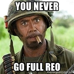 Tropic Thunder Downey - YOU NEVER GO FULL REO