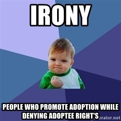Success Kid - IRONY  People who Promote adoption while denying ADOptee right's