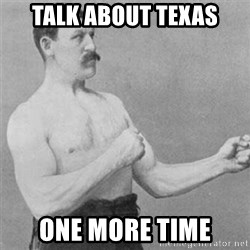 overly manlyman - TALK ABOUT TEXAS ONE MORE TIME