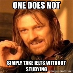 One Does Not Simply - one does not simply take ielts without studying