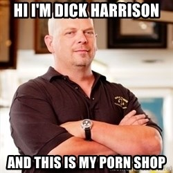 Pawn Stars Rick - Hi I'm dick harrison and this is my porn shop