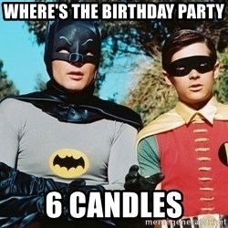 Batman meme - WHERE'S the birthday party 6 candles