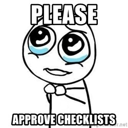 Please guy - PLEASE APPROVE CHECKLISTS