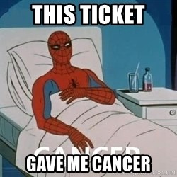 Cancer Spiderman - THIS TICKET GAVE ME CANCER