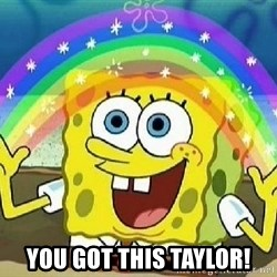 Imagination -  You got this taylor!