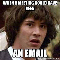 Conspiracy Keanu - When a meeTing could have Been An eMail