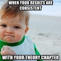 fist pump baby - When your results are conSIStent With your Theory chaPter