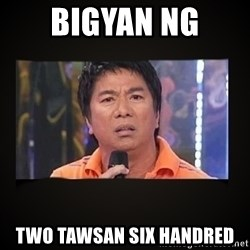 Willie Revillame me - Bigyan ng  two tawsan six handred