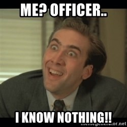 Nick Cage - me? officer.. i know nothing!!