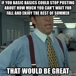 Office Space Boss - if you basic basics could stop posting about how much you can't wait for fall and enjoy the rest of summer that would be great