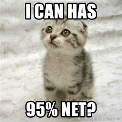 Can haz cat - I CAN HAS 95% Net?