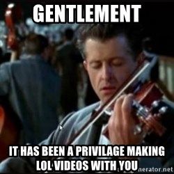 Titanic Band - Gentlement It has been a privilage making Lol VIDEOS WITH YOU