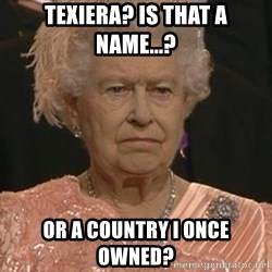 Queen Elizabeth Meme - Texiera? Is that a name...? Or a country I once owned?