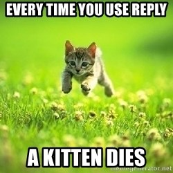 God Kills A Kitten - Every time you use reply A kitten dies