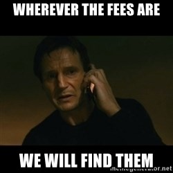 liam neeson taken - Wherever the fees are we will find them