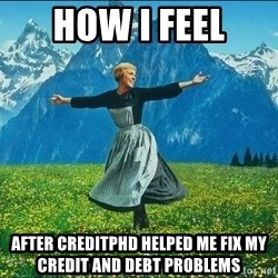 Look at all the things - How i feel after Creditphd helped me fix my credit and debt problems