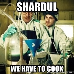 breaking bad - shardul we have to cook
