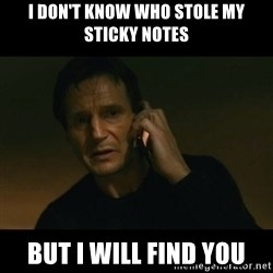 liam neeson taken - I don't know who stole my sticky notes But I will find you