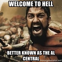 300 - Welcome to hell better known as the al central