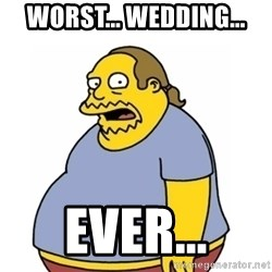 Comic Book Guy Worst Ever - worst... wedding... ever...