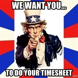 uncle sam i want you - We Want you... To do your timesheet