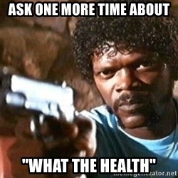 """Pulp Fiction - Ask one more time about """"What the Health"""""""