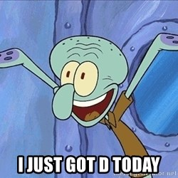 Guess What Squidward -  i just got d today