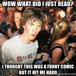 -Sudden Clarity Clarence - wow what did i just read? I thought this was a funny comic but it hit me hard