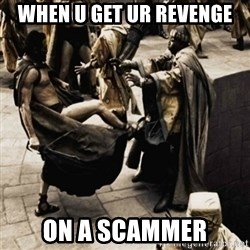 sparta kick - when u get ur revenge on a scammer
