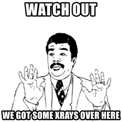 aysi - watch out we got some xrays over here