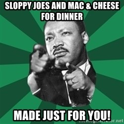 Martin Luther King jr.  - sloppy joes and mac & cheese for dinner made just for you!