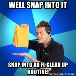 Shamwow Guy - Well snap into it SNAP INTO AN FL CLEAN UP ROUTINE!