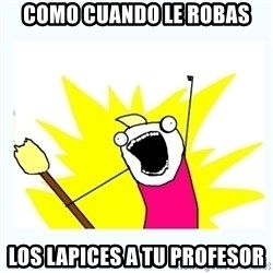 All the things - como cuando le robas los lapices a tu profesor