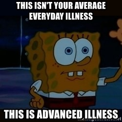 Advanced Darkness - This isn't your average everyday illness this is advanced illness
