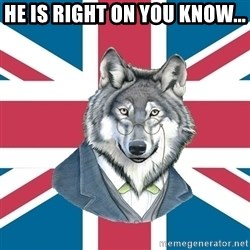 Sir Courage Wolf Esquire - He is right on you know...