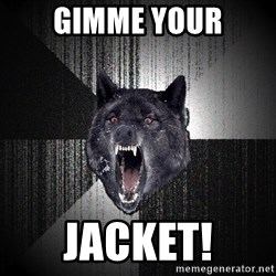 Insanity Wolf - Gimme your Jacket!