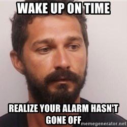 Shia214 - Wake Up on Time Realize Your alarm hasn't gone off