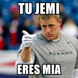 jj watt pointing - Tu Jemi Eres mia
