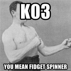 overly manlyman - k03 you mean fidget spinner