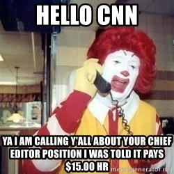Ronald Mcdonald Call - hello cnn ya i am calling y'all about your chief editor position i was told it pays $15.00 hr