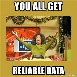 Oprah You get a - YOU ALL GET RELIABLE DATA
