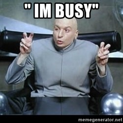 "dr. evil quotation marks - "" im buSy"""
