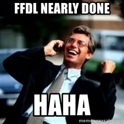 HaHa! Business! Guy! - FFDL NEARLY DONE  HAHA
