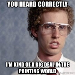 Napoleon Dynamite - You heard correctly I'm kind of a big deal in the printing world