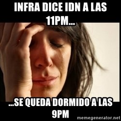 First World Problems - infra dice idn a las 11pm... ...se queda dormido a las 9pm