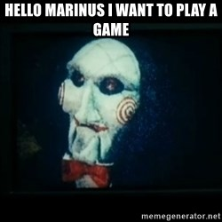 SAW - I wanna play a game - Hello Marinus I want to play a game