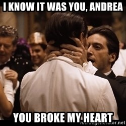 Godfather Part II - I know it was you, Andrea You broke my Heart