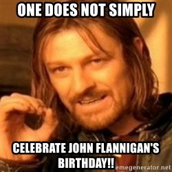 ODN - one does not simply celebrate john flannigan's birthday!!