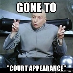 "dr. evil quotation marks - gone to ""court Appearance"""